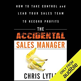 Amazon com: The Accidental Sales Manager: How to Take Control and