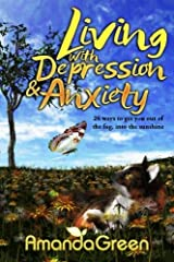Living with Depression and Anxiety: 26 ways to get you out of the fog, into the sunshine (An Amanda Green Self-Help series) (Volume 1) Paperback