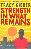 Front cover for the book Strength in What Remains by Tracy Kidder