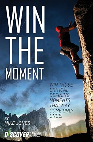 Win The Moment: Win Those Critical Moments That May Come Only Once!