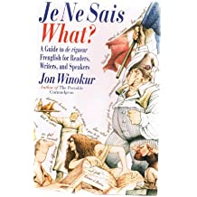 Je ne Sais What? A Guide to de rigueur Frenglish for Readers, Writers, and Speakers (English and French Edition)