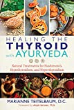 Healing the Thyroid with Ayurveda: Natural Treatments for Hashimoto s, Hypothyroidism, and Hyperthyroidism