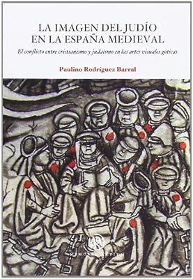 Imagen del judío en la España medieval, La. El conflicto entre cristianismo y judaísmo en las artes visuales góticas MEMORIA ARTIUM: Amazon.es: Rodríguez Barral, Paulino: Libros