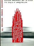 img - for Sculture per la citt  tra utopia e immaginazione. 44  Premio Suzzara book / textbook / text book