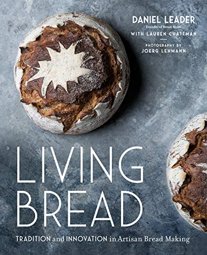 Living Bread: Tradition and Innovation in Artisan Bread Making by Daniel Leader, Lauren Chattman