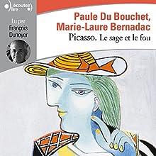 Picasso : Le sage et le fou | Livre audio Auteur(s) : Marie-Laure Bernadac, Paule Du Bouchet Narrateur(s) : François Dunoyer