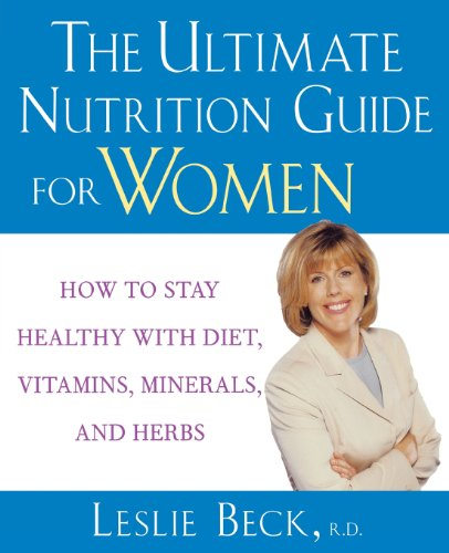 The Ultimate Nutrition Guide for Women: How to Stay Healthy with Diet, Vitamins, Minerals, and Herbs