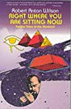 img - for Right Where You Are Sitting Now: Further Tales of the Illuminati (Visions) by Robert Wilson (1993-01-25) book / textbook / text book