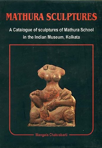 Mathura sculptures : a catalogue of sculptures of Mathura School in the Indian Museum, Kolkata