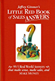 Jeffrey Gitomer's Little Red Book of Sales Answers: 99.5 real world answers that make sense, make sales, and MAKE MONEY (Jeffrey Gitomer's Little Book Series)