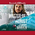 A Matter of Trust: Montana Rescue, Book 3 Audiobook by Susan May Warren Narrated by Cynthia Farrell