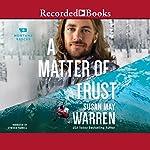A Matter of Trust: Montana Rescue, Book 3 | Susan May Warren