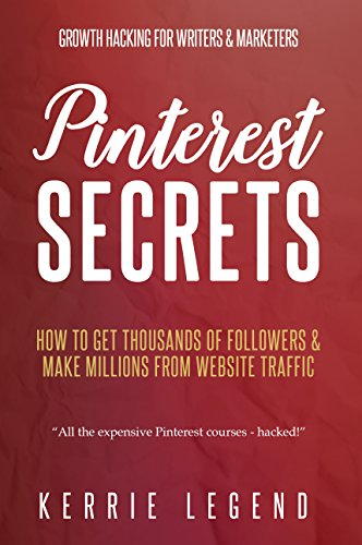 Pinterest Secrets: How to Get Thousands of Followers & Make Millions from Website Traffic