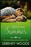 Seducing Summer: A Sexy New Zealand Romance (The Four Seasons) (Volume 1)