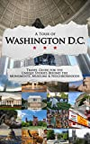A Tour of Washington, D.C.: Travel guide for the unique stories behind the monuments, museums & neighborhoods