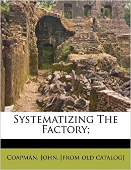 Systematizing the factory:
