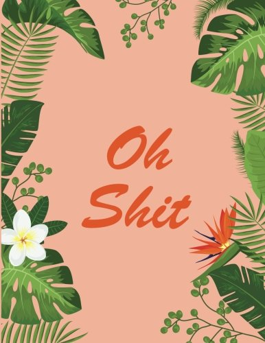 Oh Shit: Weekly planner 2018. Swear word journal. Notes. Password Log. Phone Book. Calendar 2018 ( Appointment book 2018, Organizer 8,5 * 11)