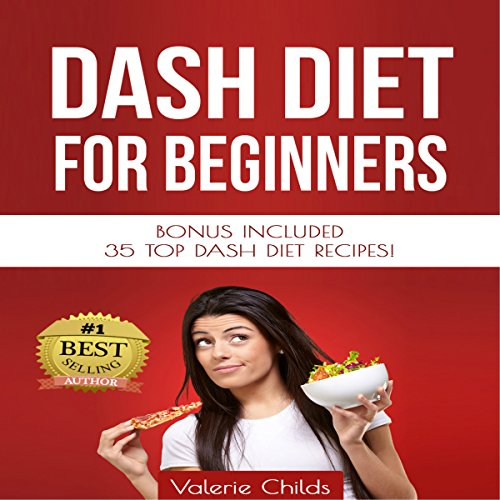 DASH Diet for Beginners: Top DASH Diet Recipes for Weight Loss, Fat Loss and Healthy Living: Dash Diet Recipes, Book 1 by Valerie Childs, Joy Louis