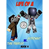 Minecraft: Life Of A Time Traveler vs. An Astronaut (Minecraft Life Chronicles Book 4)