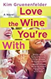 Love the Wine You're With: A Novel by  Kim Gruenenfelder in stock, buy online here