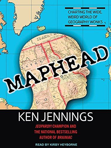 Read Online Maphead: Charting the Wide, Weird World of Geography Wonks PDF