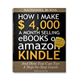 How I make $4,000 a Month selling eBooks on Amazon Kindle - And How You Can Too: A Step by Step Guide (English Edition)