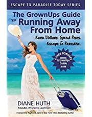 The GrownUps Guide To Running Away From Home: Earn Dollars. Spend Pesos. Escape To Paradise.