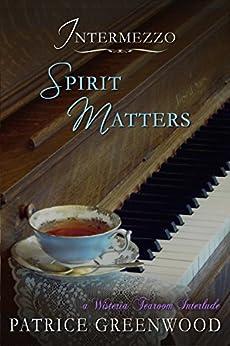 Intermezzo: Spirit Matters: A Wisteria Tearoom Interlude by [Greenwood, Patrice]