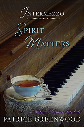 Intermezzo: Spirit Matters: A Wisteria Tearoom Interlude by [Greenwood, Patrice]