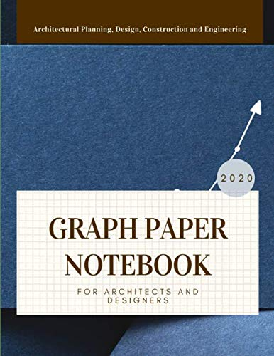 Graph Paper Notebook For Architects And Designers: Composition Paper Sketch Journal For Architectural Planning, Design, Construction And Engineering ... And Architecture Students 300 pages Vol 25