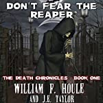 Don't Fear the Reaper: The Death Chronicles, Book 1 | William F. Houle,J. E. Taylor