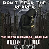 Don't Fear the Reaper: The Death Chronicles, Book 1 | William F. Houle, J. E. Taylor