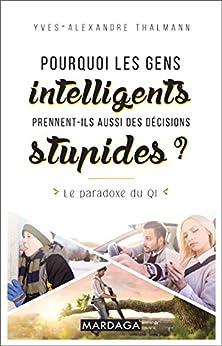 Pourquoi les gens intelligents prennent-ils aussi des décisions stupides ?: Le paradoxe du QI (PSY HC) (French Edition) by [Thalmann, Yves-Alexandre]