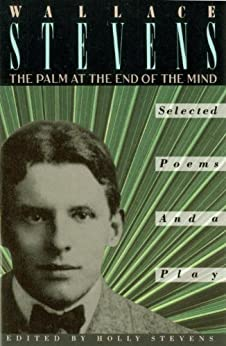The Palm at the End of the Mind: Selected Poems and a Play by [Stevens, Wallace]