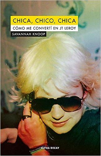 CHICA, CHICO, CHICA: Cómo me convertí el JT Leroy Héroes Modernos: Amazon.es: Savannah Knoop, David Paradela López: Libros