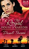 The Royal House of Karedes: The Desert Throne: Tamed: The Barbarian King / Forbidden: The Sheikh's Virgin / Scandal: His Majesty's Love-Child by Lucas, Jennie, Morey, Trish, West, Annie (2014) Paperback