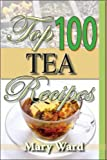Top 100 Tea Recipes, Mary Augusta Ward, 0883911647
