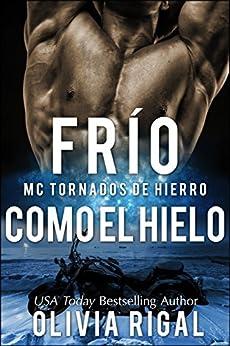 FRIO COMO EL HIELO - MC Tornados de Hierro n°1 (Spanish Edition) by [Rigal, Olivia]