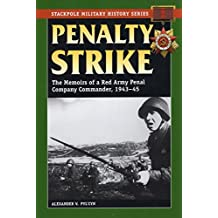 Penalty Strike: The Memoirs of a Red Army Penal Company Commander, 1943-45