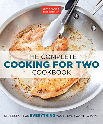 The Complete Cooking for Two Cookbook: 650 Recipes for Everything You'll Ever Want to Make (Best Home Cooked Meals For A Date)
