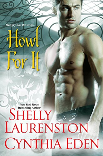 **Howl For It by Shelly Laurenston and Cynthia Eden