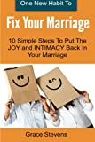 One New Habit To Fix Your Marriage: 10 Simple Steps To Put The Joy And Intimacy Back In Your Marriage