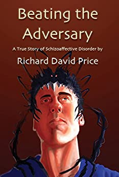 Beating the Adversary: A True Story of Schizoaffective Disorder by [Price, Richard David]