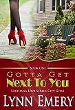 Gotta Get Next To You (Louisiana Love Series: City Girls)
