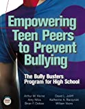 Empowering Teen Peers to Prevent Bullying : The Bully Busters Program for High School, Horne, Arthur M. and Nitza, Amy, 0878226648