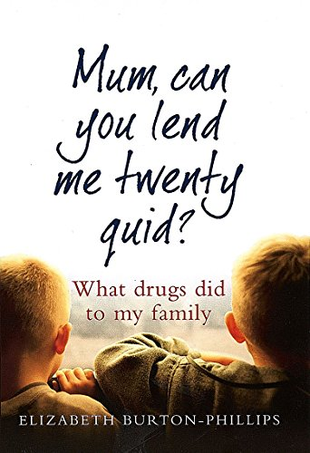 B.E.S.T Mum, Can You Lend Me Twenty Quid?: What Drugs Did to My Family ZIP