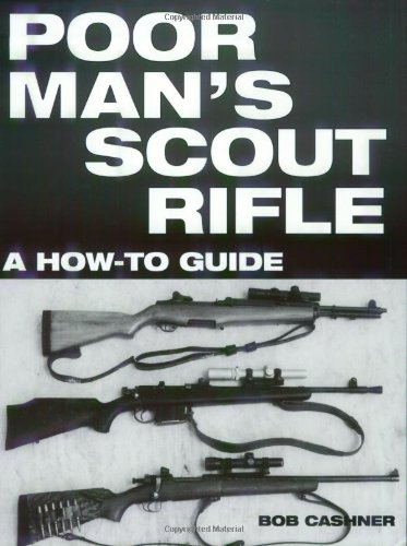 Poor Man's Scout Rifle: A How To Guide