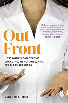 Out Front: How Women Can Become Engaging, Memorable, and Fearless Speakers by [Shames, Deborah]