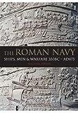 The Roman Navy: Ships, Men & Warfare 380 BC - AD 475