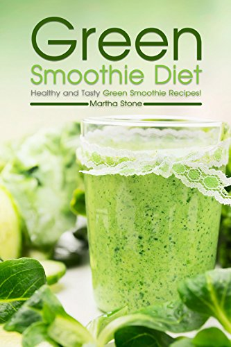 Green Smoothie Diet: Healthy and Tasty Green Smoothie Recipes! by Martha Stone
